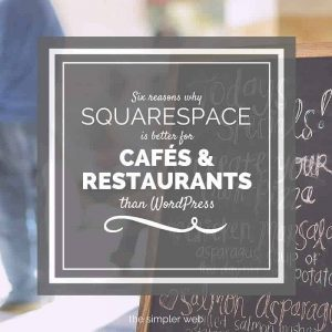 6 reasons why Squarespace is better for cafés & restaurants than WordPress